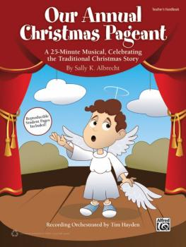 Our Annual Christmas Pageant: A 25-Minute Musical, Celebrating the Tra (AL-00-41830)