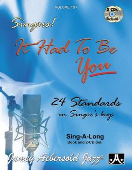 Jamey Aebersold Jazz, Volume 107: Singers!: It Had to Be You: 24 Stand (AL-24-V107DS)